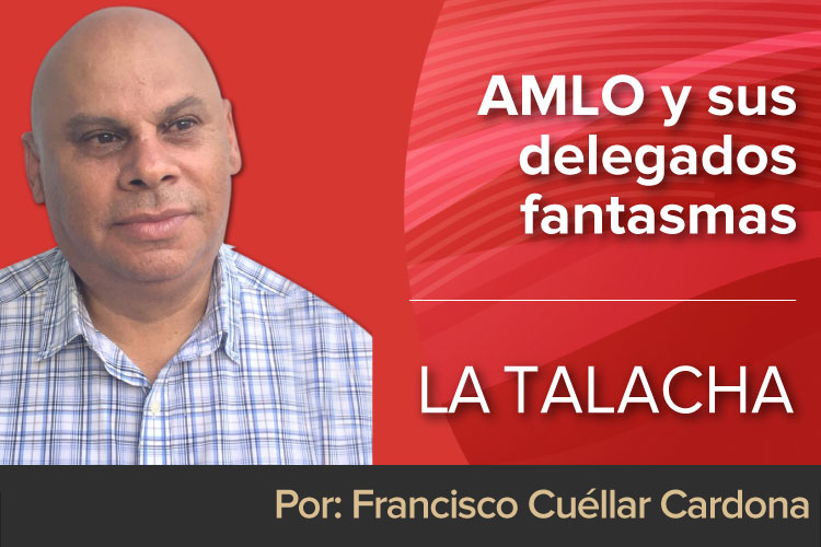 LA-TALACHA-AMLO-y-sus-delegados-fantasmas.jpg