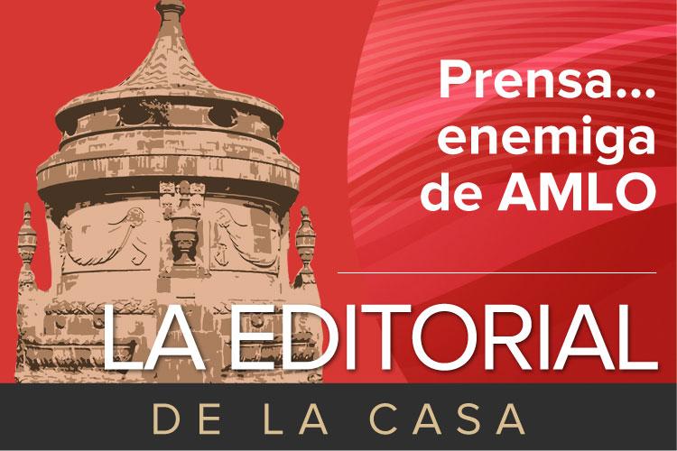 La-Editorial-de-la-Casa-Prensa-enemiga-de-AMLO.jpg
