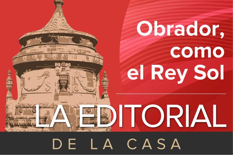 La-Editorial-de-la-Casa-Obrador-como-el-Rey-Sol.jpg